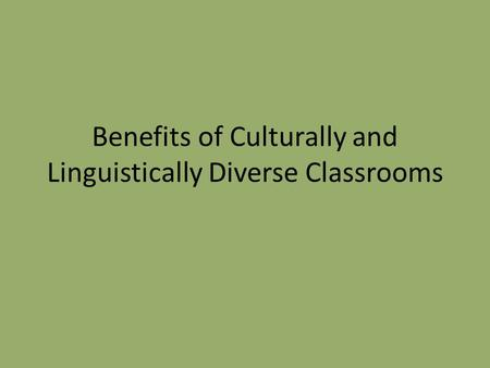 Benefits of Culturally and Linguistically Diverse Classrooms.