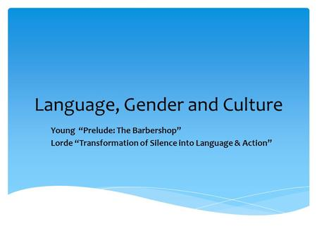 "Language, Gender and Culture Young ""Prelude: The Barbershop"" Lorde ""Transformation of Silence into Language & Action"""
