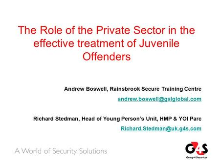 The Role of the Private Sector in the effective treatment of Juvenile Offenders Andrew Boswell, Rainsbrook Secure Training Centre