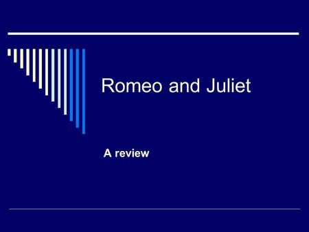 Romeo and Juliet A review.  Be able to put events in the order in which they happen  Be able to match up characters with a description of each  Balthasar.