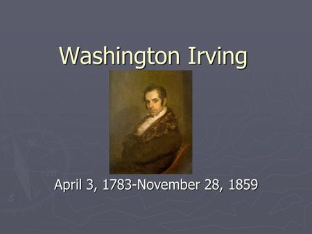 Washington Irving April 3, 1783-November 28, 1859.