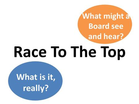 Race To The Top What is it, really? What might a Board see and hear?