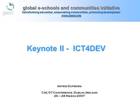 Keynote II - ICT4DEV Keynote II - ICT4DEV global e-schools and communities initiative transforming education, empowering communities, promoting development.