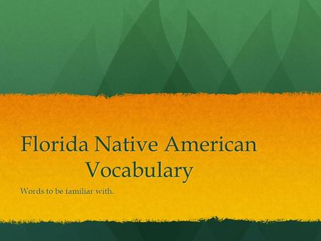 Florida Native American Vocabulary Words to be familiar with.