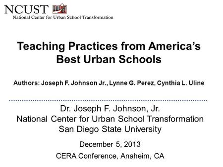 Teaching Practices from America's Best Urban Schools Authors: Joseph F. Johnson Jr., Lynne G. Perez, Cynthia L. Uline Dr. Joseph F. Johnson, Jr. National.