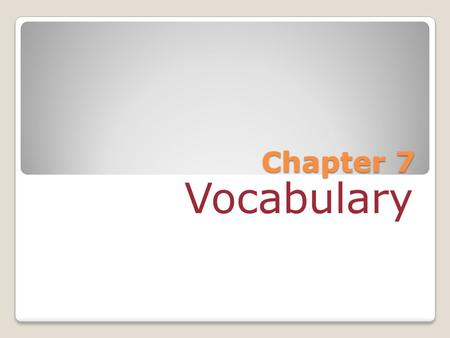 Chapter 7 Vocabulary.