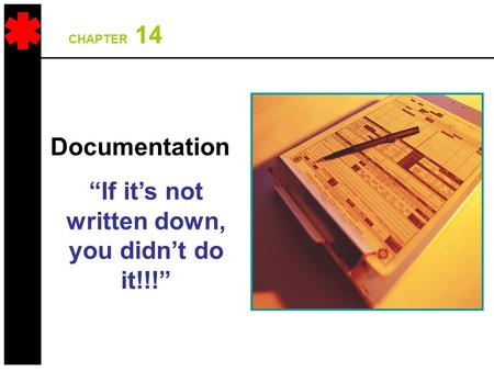 "CHAPTER 14 Documentation ""If it's not written down, you didn't do it!!!"""