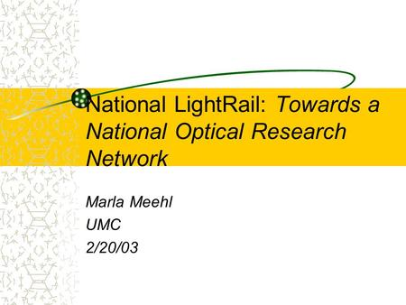 National LightRail: Towards a National Optical Research Network Marla Meehl UMC 2/20/03.