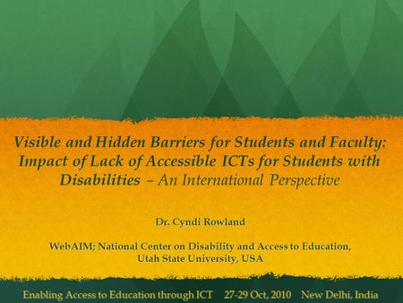 Visible and Hidden Barriers for Students and Faculty: Impact of Lack of Accessible ICTs for Students with Disabilities – An International Perspective Dr.