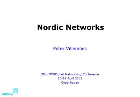 Nordic Networks Peter Villemoes 20th NORDUnet Networking Conference 15-17 April 2002 Copenhagen.
