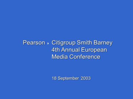 Pearson Citigroup Smith Barney Pearson  Citigroup Smith Barney 4th Annual European Media Conference 18 September 2003.