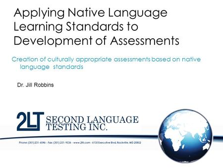 Phone: (301) 231-6046 - Fax: (301) 231-9536 - www.2lti.com - 6135 Executive Blvd. Rockville, MD 20852 Applying Native Language Learning Standards to Development.