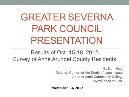 GREATER SEVERNA PARK COUNCIL PRESENTATION Results of Oct. 15-18, 2012 Survey of Anne Arundel County Residents By Dan Nataf Director, Center for the Study.