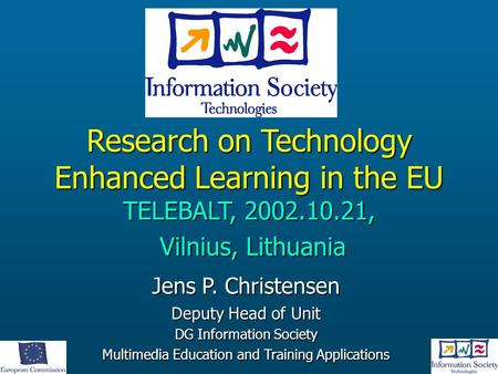 Jens P. Christensen Deputy Head of Unit DG Information Society Multimedia Education and Training Applications Research on Technology Enhanced Learning.