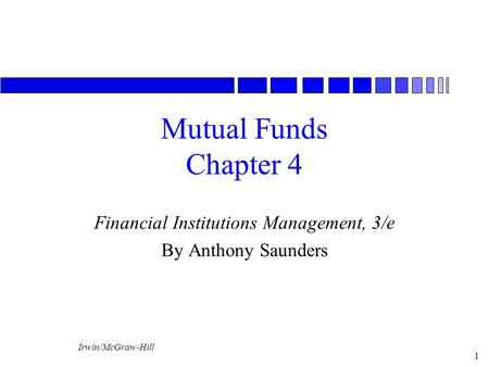 Irwin/McGraw-Hill 1 Mutual Funds Chapter 4 Financial Institutions Management, 3/e By Anthony Saunders.