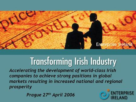 Accelerating the development of world-class Irish companies to achieve strong positions in global markets resulting in increased national and regional.