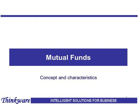 "1 <strong>Mutual</strong> <strong>Funds</strong> Concept and characteristics. 2 Concept What is a <strong>mutual</strong> <strong>fund</strong>? Common pool of money Joint or ""<strong>mutual</strong>"" ownership Similarity with shares of."