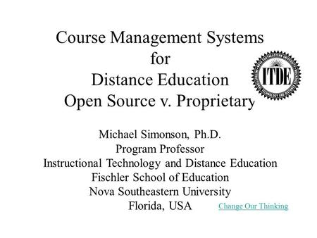 Course Management Systems for Distance Education Open Source v. Proprietary Michael Simonson, Ph.D. Program Professor Instructional Technology and Distance.