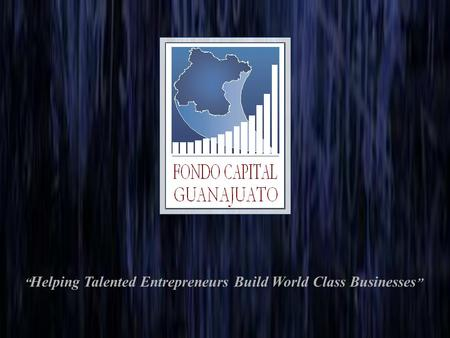 """ Helping Talented Entrepreneurs Build World Class Businesses """