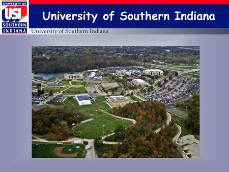 University of Southern Indiana. Core Values High Service, High Contact.