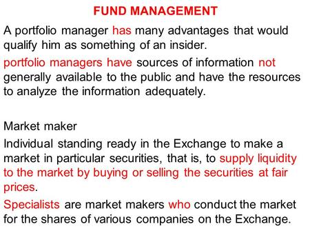 FUND MANAGEMENT A portfolio manager has many advantages that would qualify him as something of an insider. portfolio managers have sources of information.