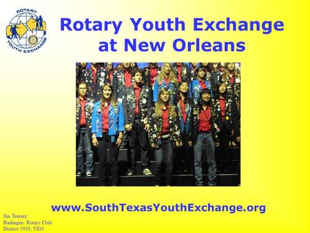 Rotary Youth Exchange at New Orleans Jim Teeterz Harlingen Rotary Club District 5930, YEO www.SouthTexasYouthExchange.org.