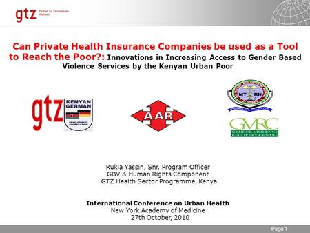 11.09.2015 Seite 1 Page 1 Can Private Health Insurance Companies be used as a Tool to Reach the Poor?: Innovations in Increasing Access to Gender Based.