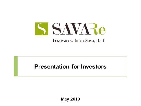 Presentation for Investors May 2010. Agenda 1 1The Sava Re Group as at 30 April 2010 2Results 2009 3Major result drivers in 2009 – Sava Re d.d. 4Equity.