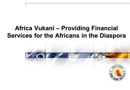Africa Vukani – Providing Financial Services for the Africans in the Diaspora.