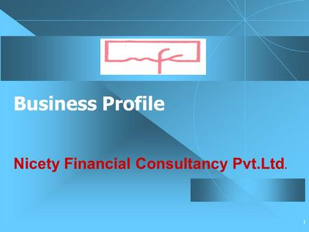 1 Business Profile Nicety Financial Consultancy Pvt.Ltd.