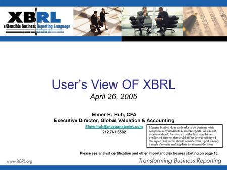 Please see analyst certification and other important disclosures starting on page 18. User's View OF XBRL April 26, 2005 Elmer H. Huh, CFA Executive Director,
