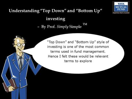 "Understanding ""Top Down"" and ""Bottom Up"" investing – By Prof. Simply Simple TM ""Top Down"" and ""Bottom Up"" style of investing is one of the most common."