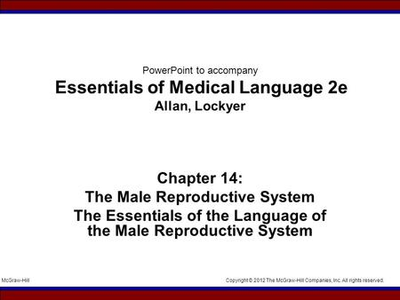 Copyright © 2012 The McGraw-Hill Companies, Inc. All rights reserved.McGraw-Hill PowerPoint to accompany Essentials of Medical Language 2e Allan, Lockyer.