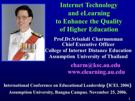 Internet Technology and eLearning to Enhance the Quality of Higher Education Prof.Dr.Srisakdi Charmonman Chief Executive Officer College of Internet Distance.