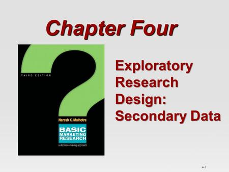 4-1 Chapter Four Exploratory Research Design: Secondary Data.
