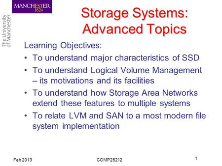 Storage Systems: Advanced Topics Learning Objectives: To understand major characteristics of SSD To understand Logical Volume Management – its motivations.