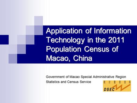Application of Information Technology in the 2011 Population Census of Macao, China Government of Macao Special Administrative Region Statistics and Census.