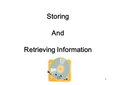 1 Storing And Retrieving Information 2 Mass Storage and Files Programs and information (text, image, audio, video) are stored: –Magnetic Magnetic Tape.