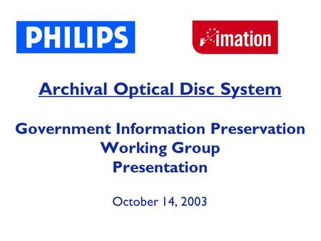 Archival Optical Disc System Government Information Preservation Working Group Presentation October 14, 2003.