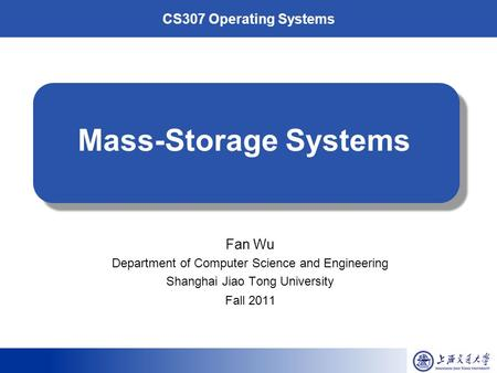 CS307 Operating Systems Mass-Storage Systems Fan Wu Department of Computer Science and Engineering Shanghai Jiao Tong University Fall 2011.