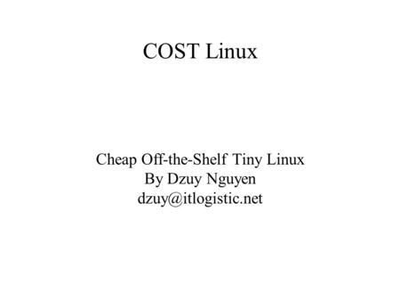 COST Linux Cheap Off-the-Shelf Tiny Linux By Dzuy Nguyen