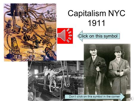 Capitalism NYC 1911 Click on this symbol Don't click on this symbol in the corner.