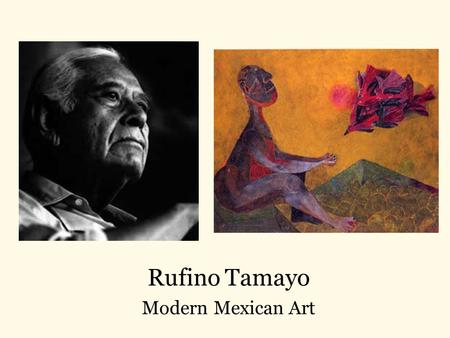 Rufino Tamayo Modern Mexican Art. Two Women in a Window Rufino Tamayo was born in Oaxaca, Mexico in 1899. If he were alive today, he would be over 100.