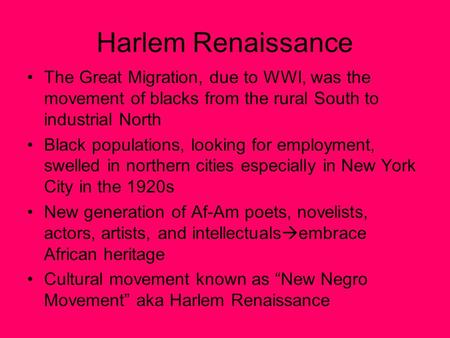 Harlem Renaissance The Great Migration, due to WWI, was the movement of blacks from the rural South to industrial North Black populations, looking for.