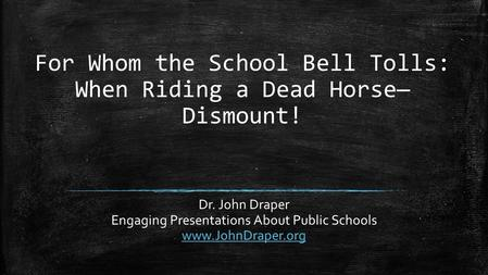For Whom the School Bell Tolls: When Riding a Dead Horse—Dismount!