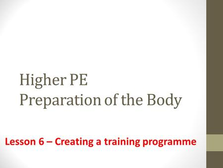 Higher PE Preparation of the Body Lesson 6 – Creating a training programme.