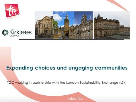 Expanding choices and engaging communities TCC working in partnership with the London Sustainability Exchange (LSx) 10/15/09.