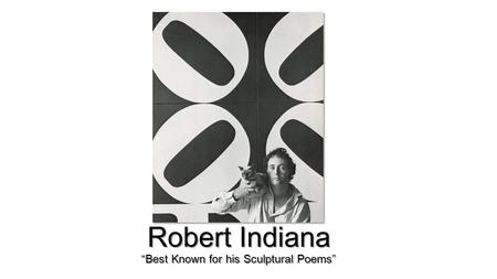 "Robert Indiana ""Best Known for his Sculptural Poems"""