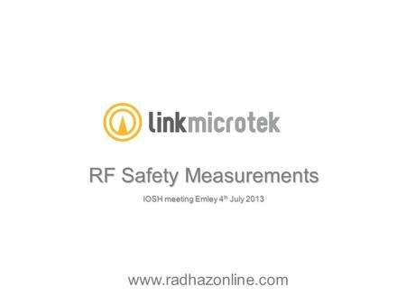 RF Safety Measurements IOSH meeting Emley 4 th July 2013 www.radhazonline.com.