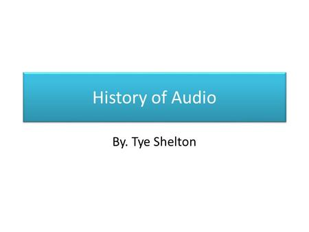 History of Audio By. Tye Shelton. 1877 Thomas Edison recovers Mary Had a Little Lamb from a sheet of tinfoil, wrapped around a spinning cylinder.